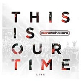 This is Our Time – Planetshakers
